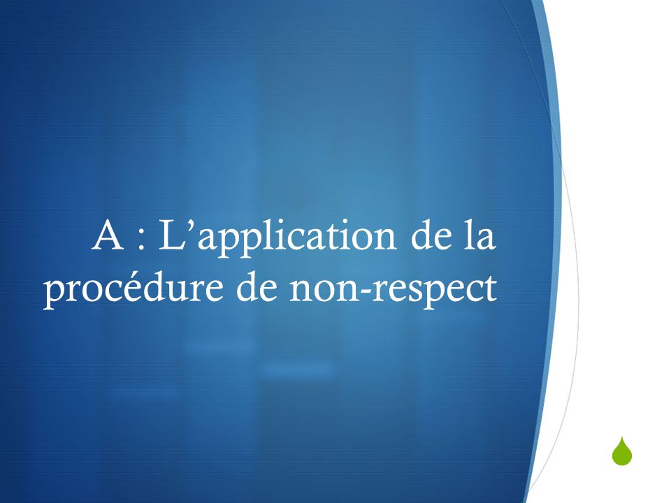 A : L'application de la procédure de non-respect