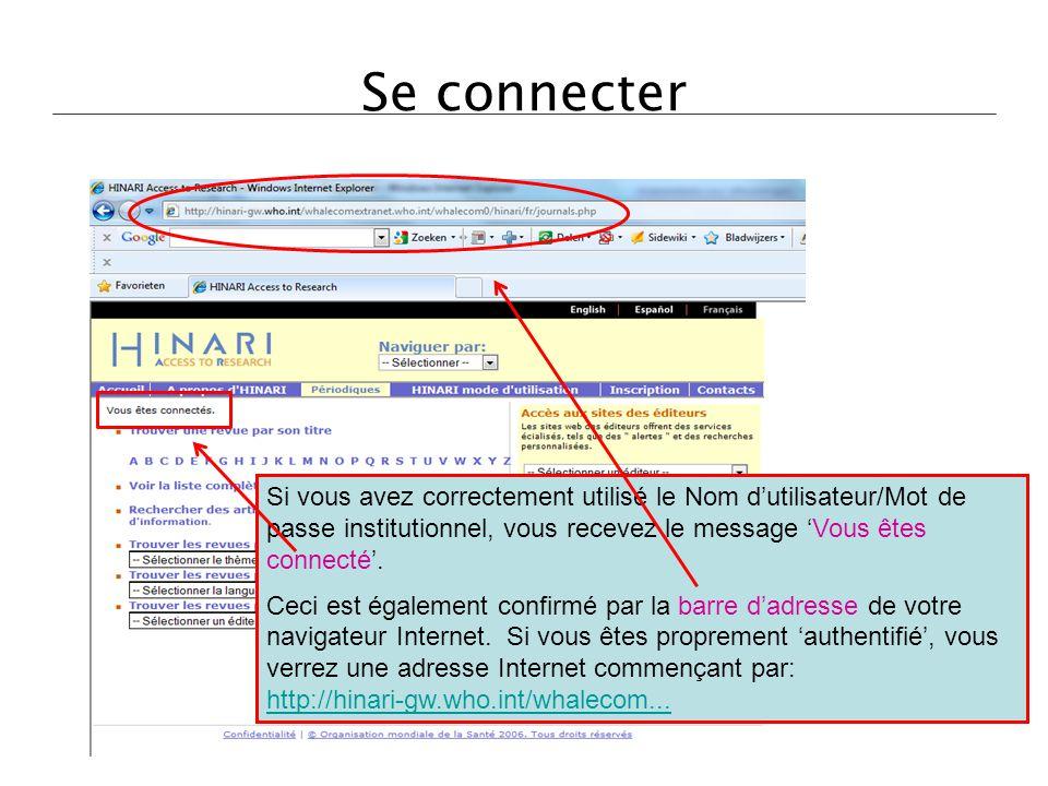 Se connecter Si vous avez correctement utilisé le Nom d'utilisateur/Mot de passe institutionnel, vous recevez le message 'Vous êtes connecté'.