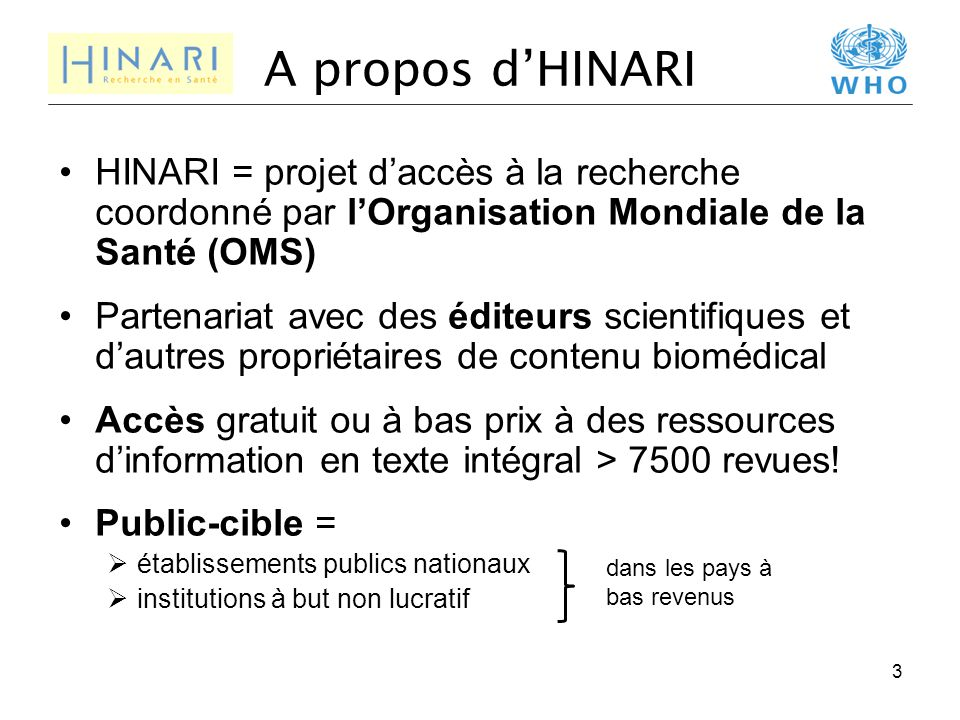 A propos d'HINARI HINARI = projet d'accès à la recherche coordonné par l'Organisation Mondiale de la Santé (OMS)