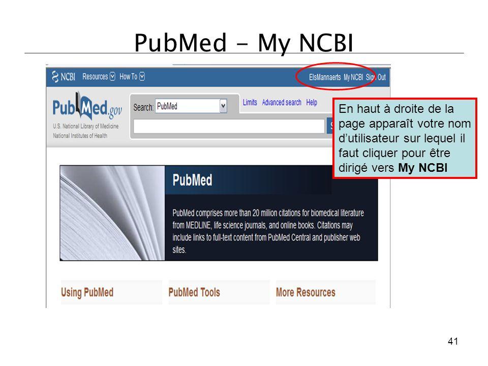 PubMed - My NCBI En haut à droite de la page apparaît votre nom d'utilisateur sur lequel il faut cliquer pour être dirigé vers My NCBI.