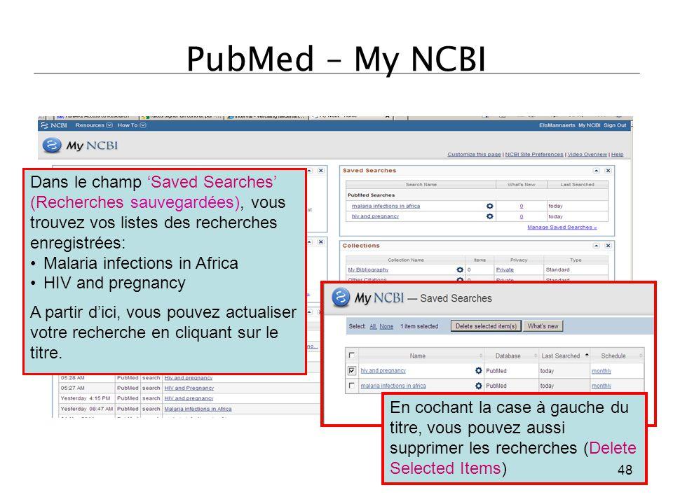 PubMed – My NCBI Dans le champ 'Saved Searches' (Recherches sauvegardées), vous trouvez vos listes des recherches enregistrées: