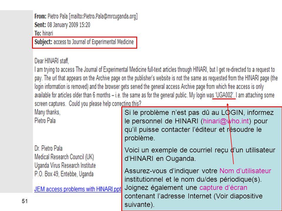 Si le problème n'est pas dû au LOGIN, informez le personnel de HINARI (hinari@who.int) pour qu'il puisse contacter l'éditeur et résoudre le problème.