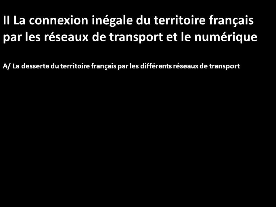 II La connexion inégale du territoire français par les réseaux de transport et le numérique