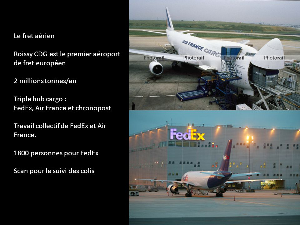 Le fret aérien Roissy CDG est le premier aéroport de fret européen. 2 millions tonnes/an. Triple hub cargo :