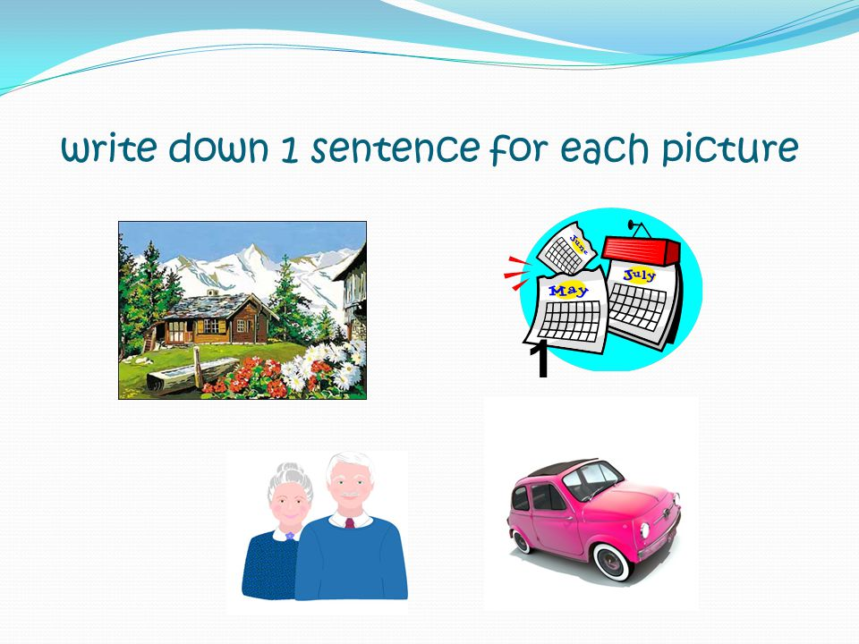 write down 1 sentence for each picture