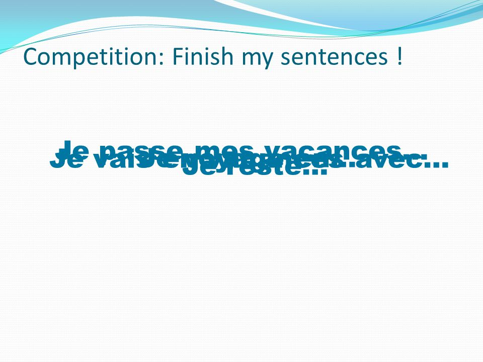 Competition: Finish my sentences !