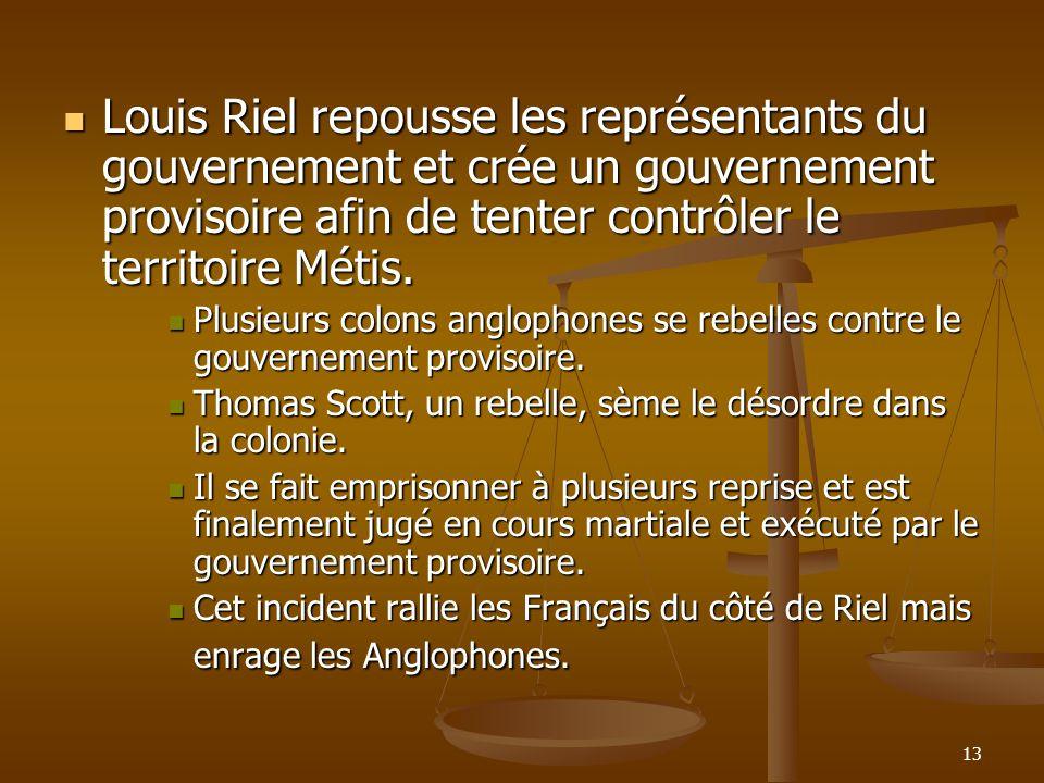 Louis Riel repousse les représentants du gouvernement et crée un gouvernement provisoire afin de tenter contrôler le territoire Métis.