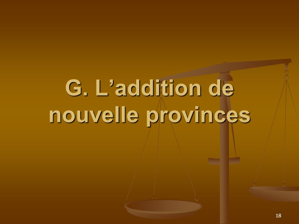 G. L'addition de nouvelle provinces