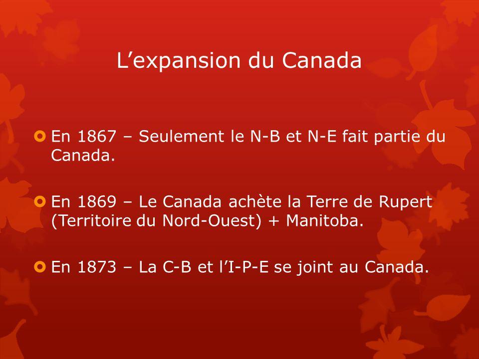 L'expansion du Canada En 1867 – Seulement le N-B et N-E fait partie du Canada.