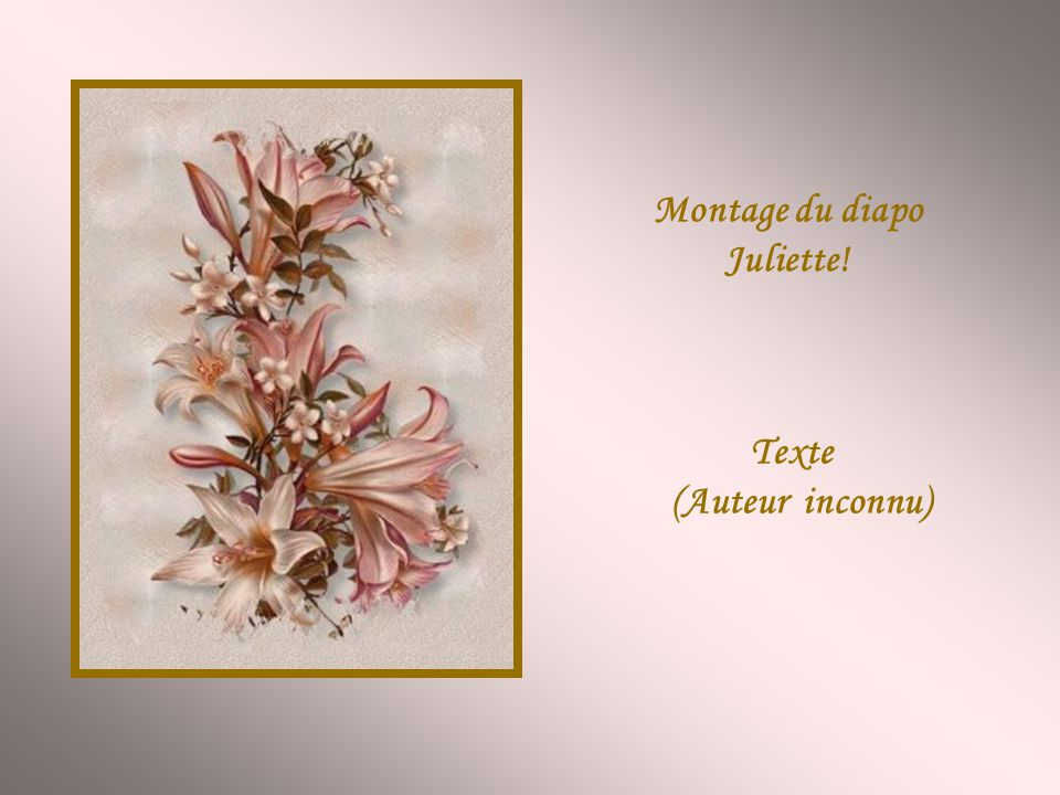 Montage du diapo Juliette! Texte (Auteur inconnu)