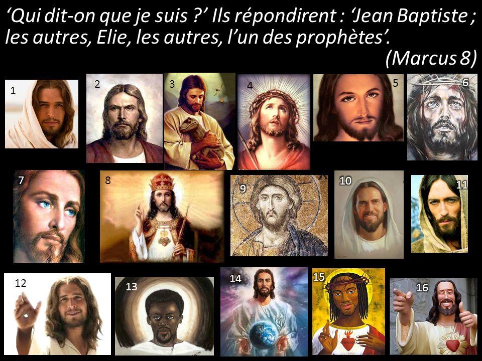 'Qui dit-on que je suis ' Ils répondirent : 'Jean Baptiste ; les autres, Elie, les autres, l'un des prophètes'.