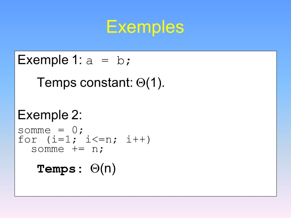 Exemples Exemple 1: a = b; Temps constant: (1). Exemple 2: somme = 0;