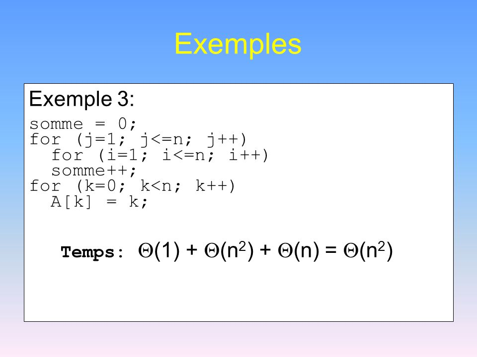 Exemples Exemple 3: somme = 0; for (j=1; j<=n; j++)