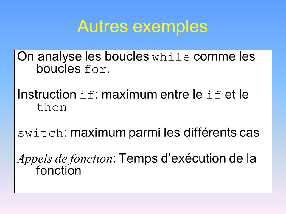 Autres exemples On analyse les boucles while comme les boucles for.