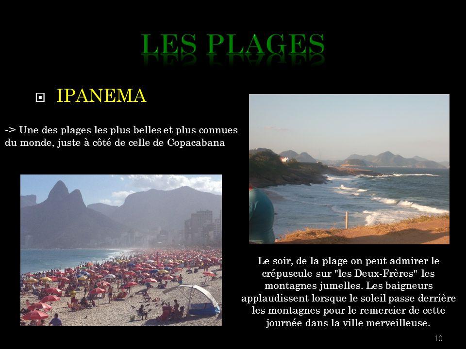 LES PLAGES IPANEMA. -> Une des plages les plus belles et plus connues du monde, juste à côté de celle de Copacabana.