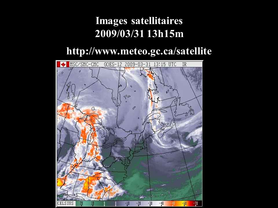 Images satellitaires 2009/03/31 13h15m http://www. meteo. gc