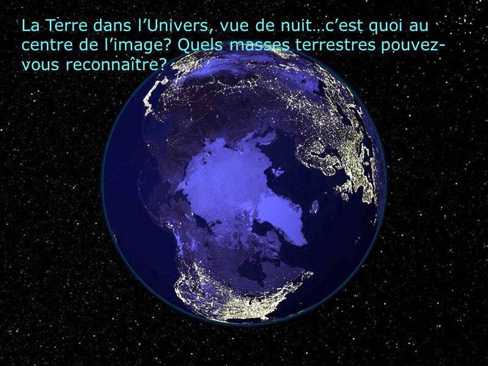 La Terre dans l'Univers, vue de nuit…c'est quoi au centre de l'image