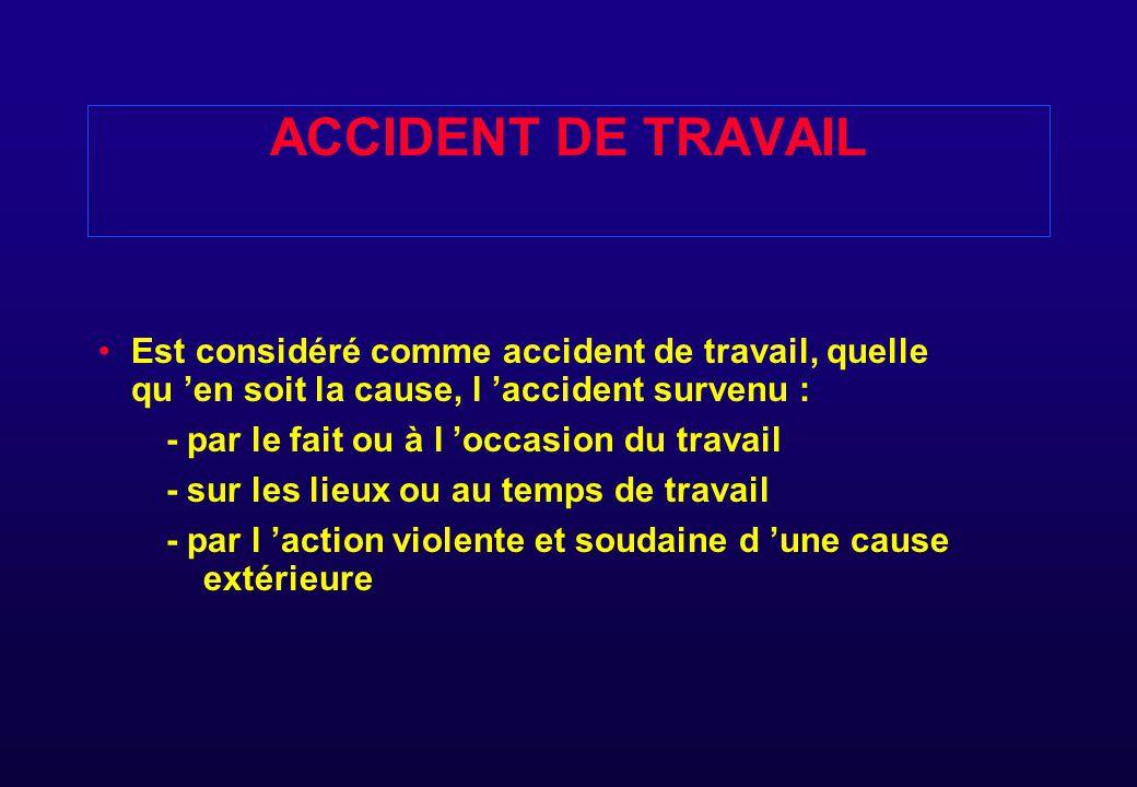 ACCIDENT DE TRAVAIL Est considéré comme accident de travail, quelle qu 'en soit la cause, l 'accident survenu :