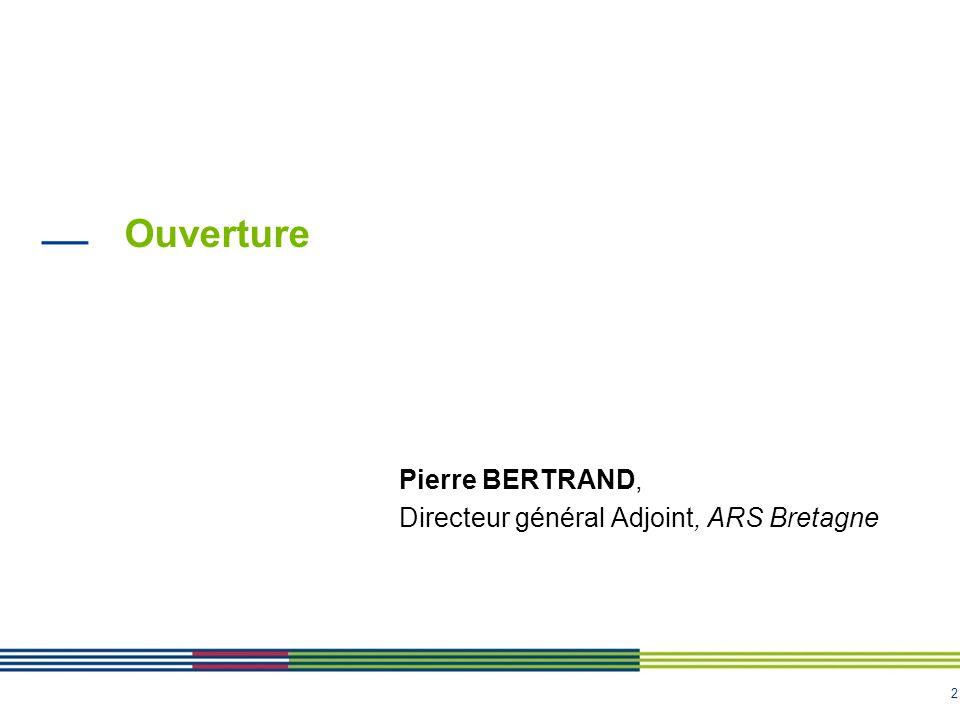 Ouverture Pierre BERTRAND, Directeur général Adjoint, ARS Bretagne