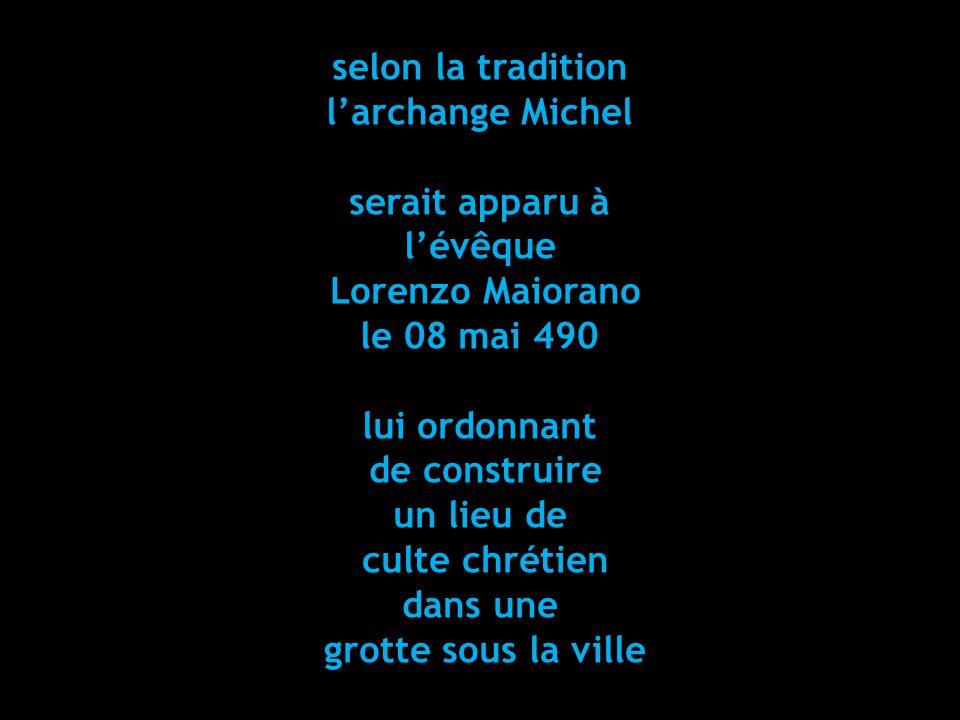 selon la tradition l'archange Michel. serait apparu à. l'évêque. Lorenzo Maiorano. le 08 mai 490.
