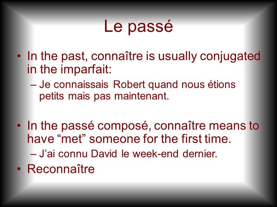 Le passé In the past, connaître is usually conjugated in the imparfait: Je connaissais Robert quand nous étions petits mais pas maintenant.