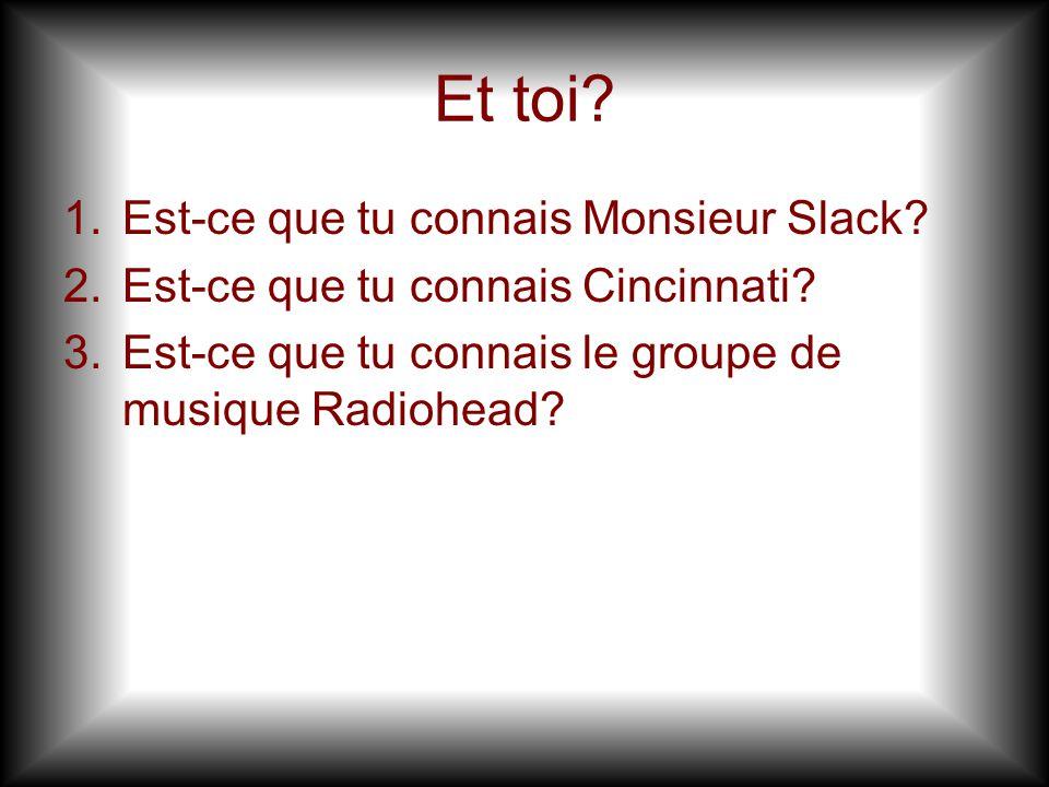 Et toi Est-ce que tu connais Monsieur Slack