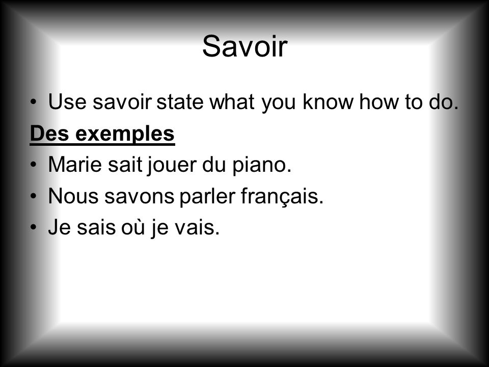 Savoir Use savoir state what you know how to do. Des exemples