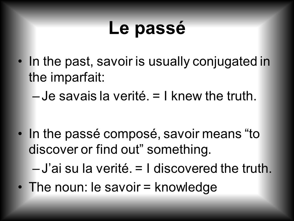 Le passé In the past, savoir is usually conjugated in the imparfait: