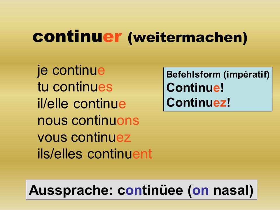 continuer (weitermachen)