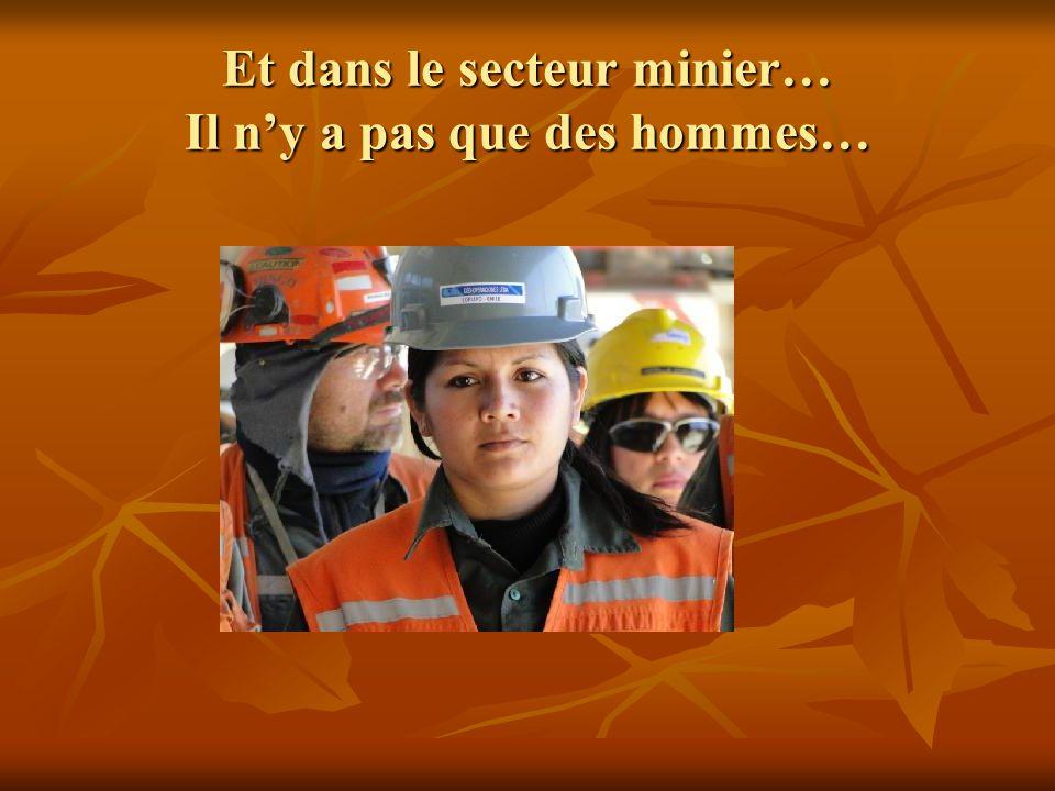 Et dans le secteur minier… Il n'y a pas que des hommes…