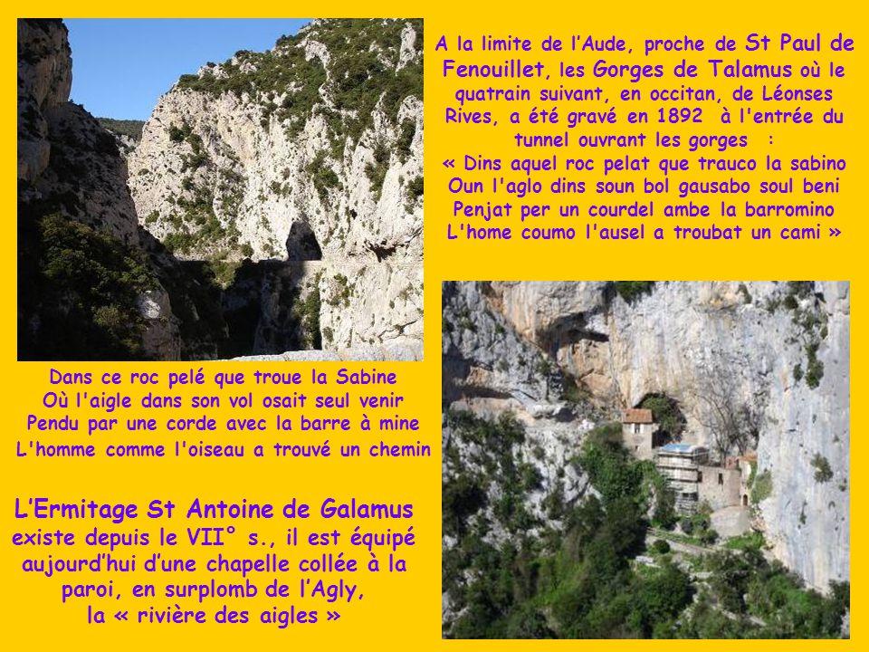 A la limite de l'Aude, proche de St Paul de Fenouillet, les Gorges de Talamus où le quatrain suivant, en occitan, de Léonses Rives, a été gravé en 1892 à l entrée du tunnel ouvrant les gorges :