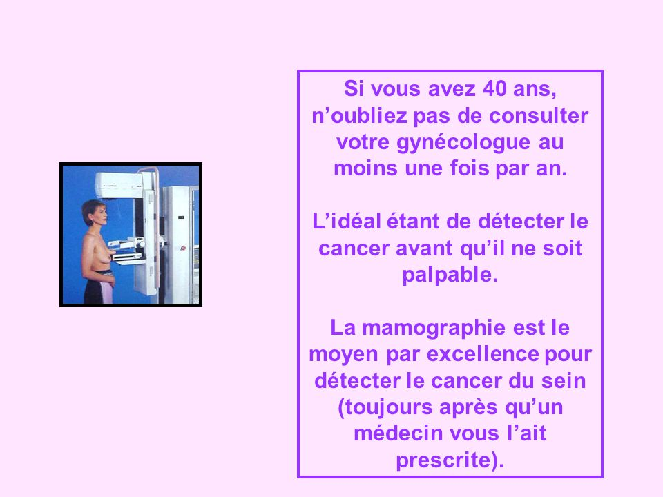 L'idéal étant de détecter le cancer avant qu'il ne soit palpable.