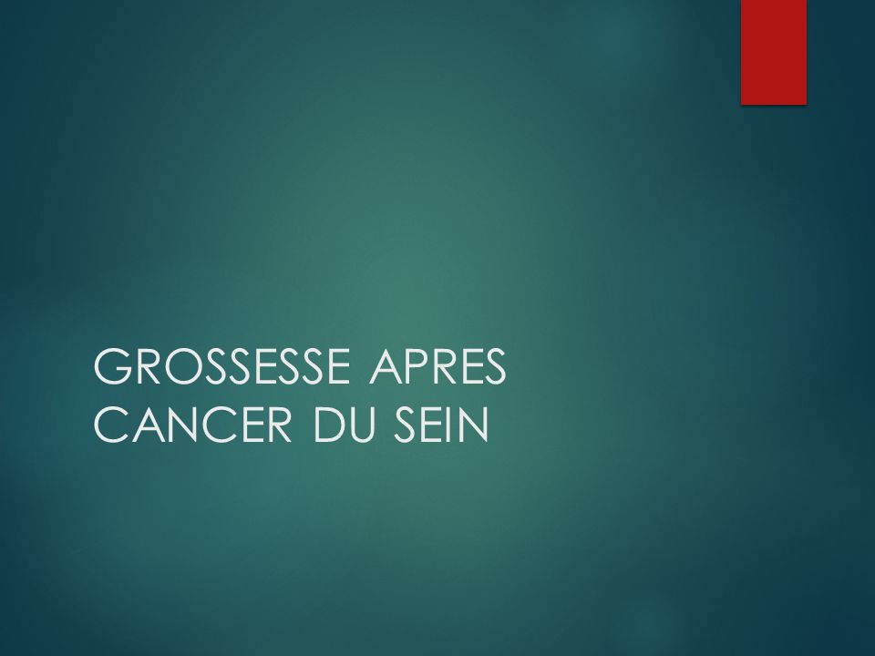 GROSSESSE APRES CANCER DU SEIN