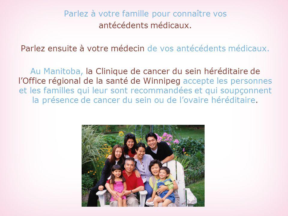 Parlez à votre famille pour connaître vos antécédents médicaux.