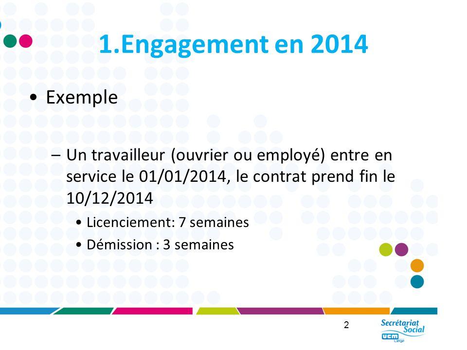 1.Engagement en 2014 Exemple. Un travailleur (ouvrier ou employé) entre en service le 01/01/2014, le contrat prend fin le 10/12/2014.