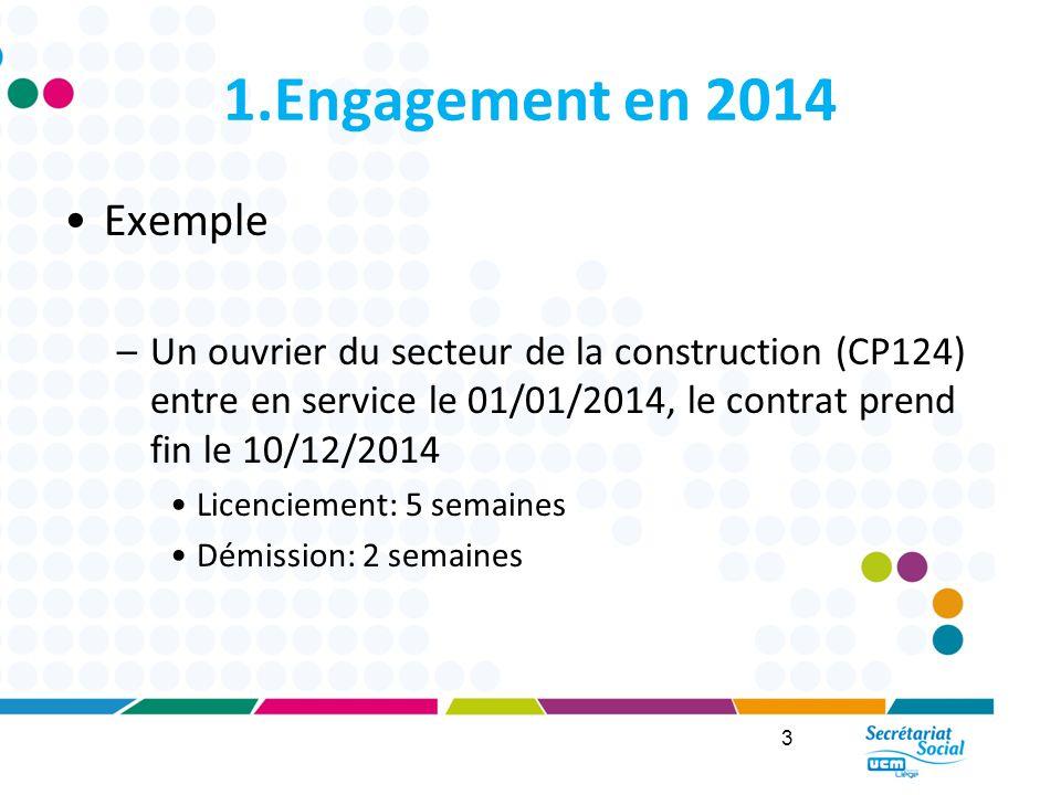 1.Engagement en 2014 Exemple. Un ouvrier du secteur de la construction (CP124) entre en service le 01/01/2014, le contrat prend fin le 10/12/2014.