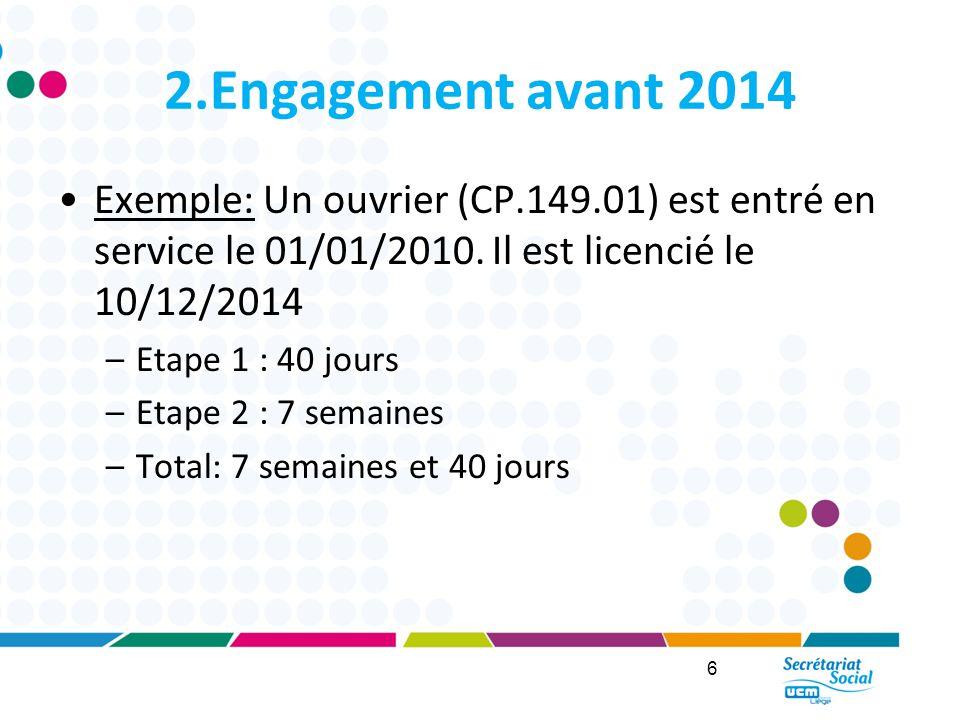 2.Engagement avant 2014 Exemple: Un ouvrier (CP.149.01) est entré en service le 01/01/2010. Il est licencié le 10/12/2014.