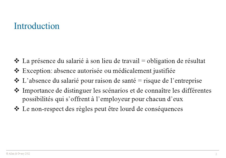 Introduction La présence du salarié à son lieu de travail = obligation de résultat. Exception: absence autorisée ou médicalement justifiée.
