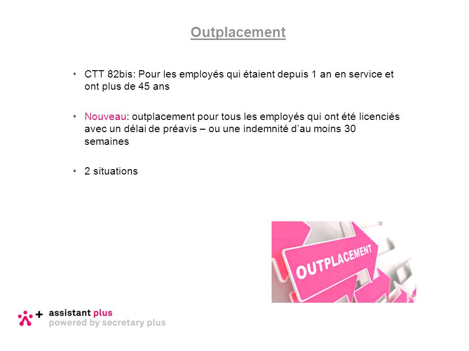 Outplacement CTT 82bis: Pour les employés qui étaient depuis 1 an en service et ont plus de 45 ans.