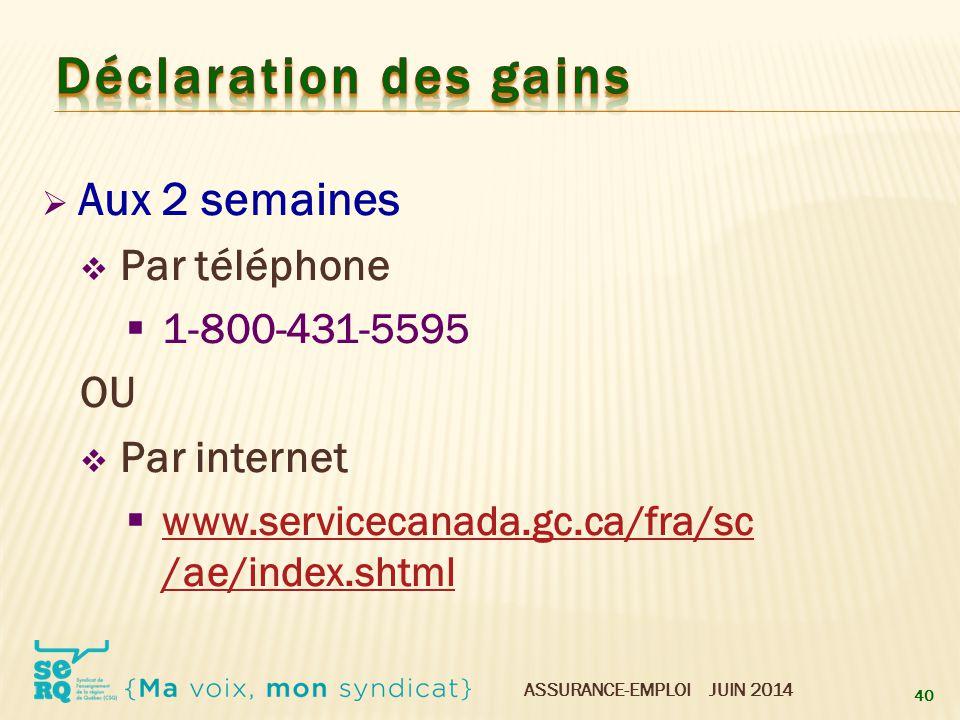 Déclaration des gains Aux 2 semaines Par téléphone OU Par internet