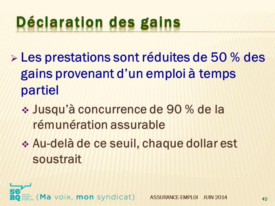 Déclaration des gains Les prestations sont réduites de 50 % des gains provenant d'un emploi à temps partiel.