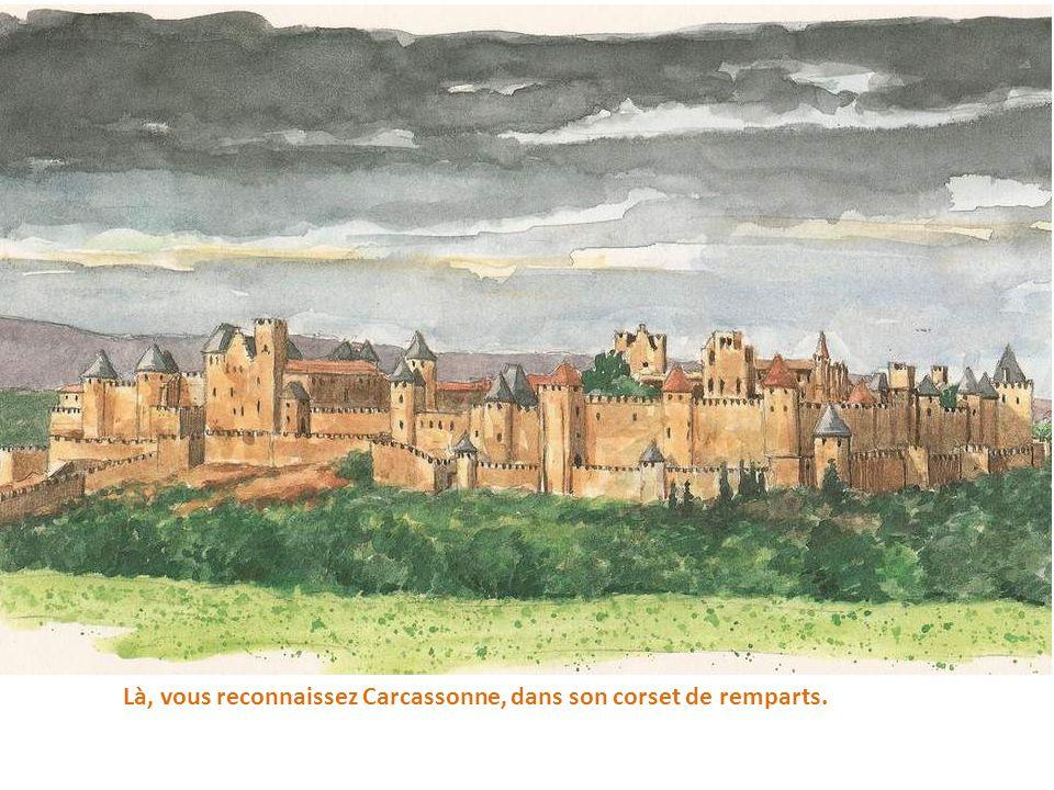 Là, vous reconnaissez Carcassonne, dans son corset de remparts.