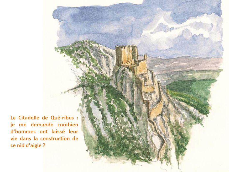 La Citadelle de Qué-ribus : je me demande combien d hommes ont laissé leur vie dans la construction de ce nid d aigle