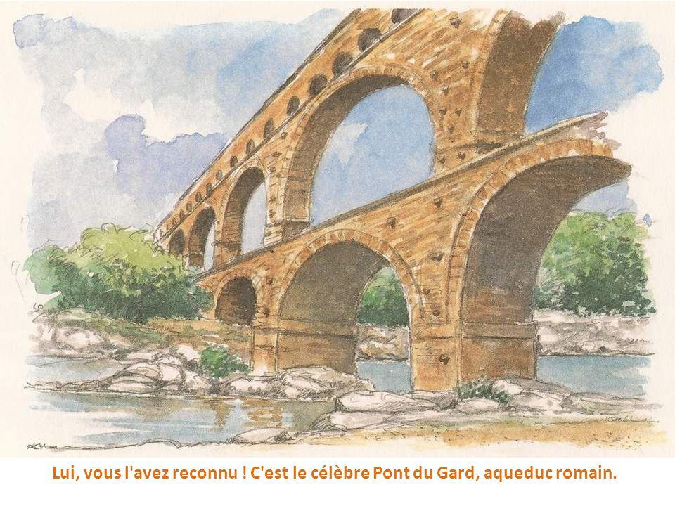 Lui, vous l avez reconnu ! C est le célèbre Pont du Gard, aqueduc romain.