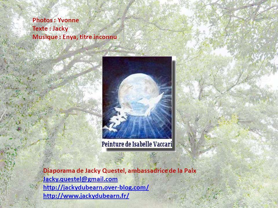 Photos : Yvonne Texte : Jacky. Musique : Enya, titre inconnu. Diaporama de Jacky Questel, ambassadrice de la Paix.