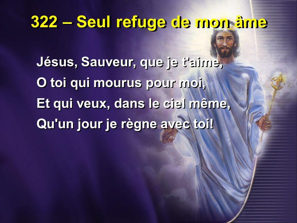322 – Seul refuge de mon âme Jésus, Sauveur, que je t aime,