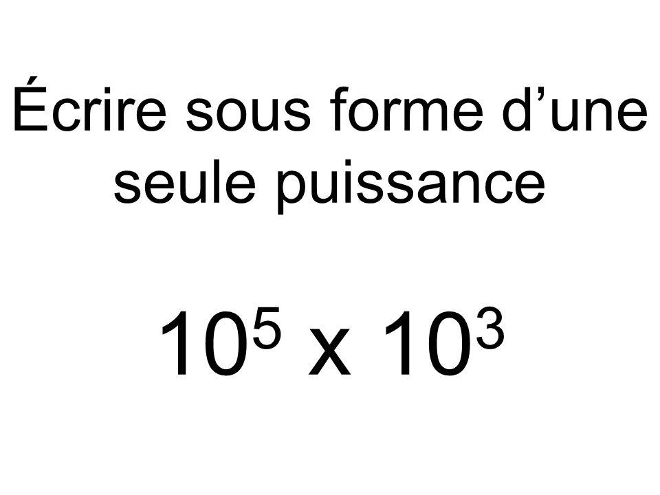 Écrire sous forme d'une seule puissance 105 x 103