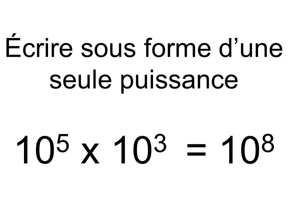 Écrire sous forme d'une seule puissance 105 x 103 = 108