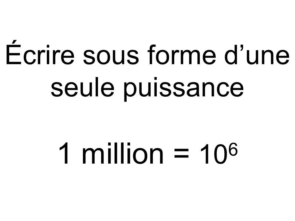 Écrire sous forme d'une seule puissance 1 million = 106