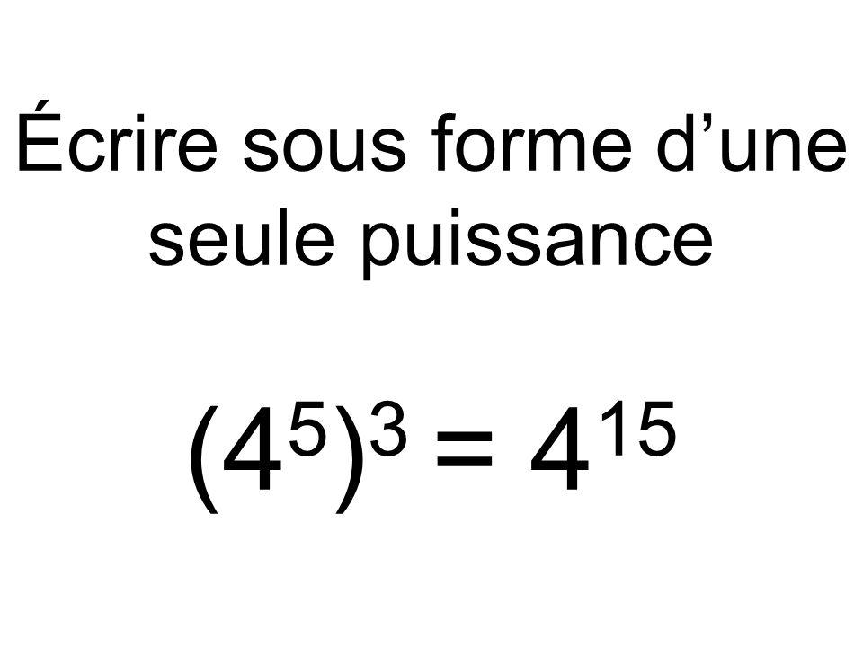 Écrire sous forme d'une seule puissance (45)3 = 415
